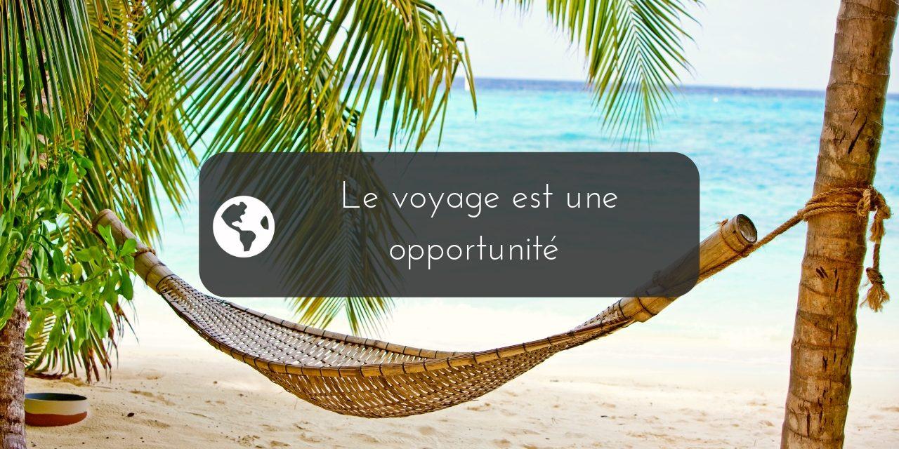 Le voyage n'est pas une chance, c'est une opportunité !