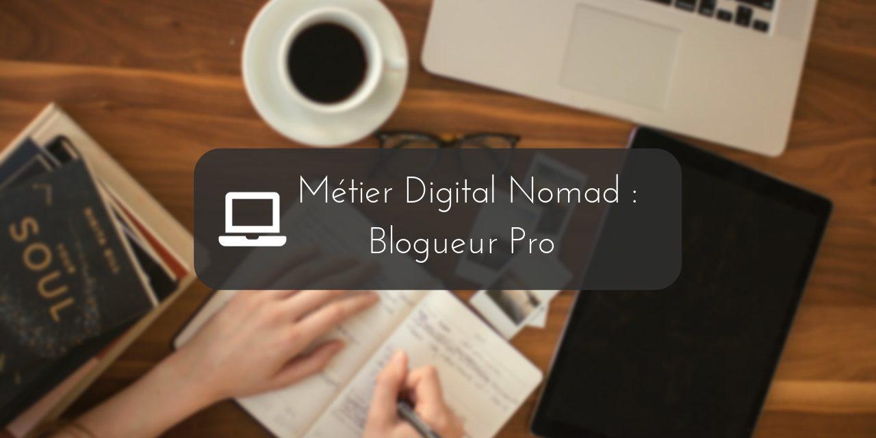 Métier Digital Nomad : Blogueur Pro | Tout ce qu'il faut