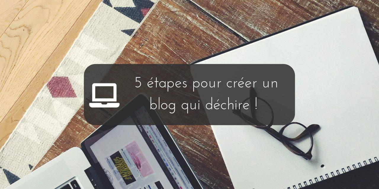 5 étapes pour créer un blog qui déchire